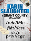A Grant County Collection (eBook): Indelible, Faithless and Skin Privilege